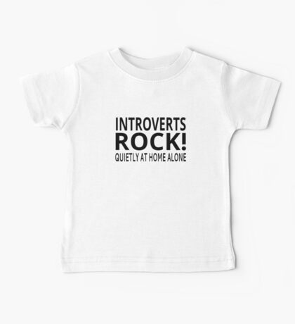 Introverts Rock! Quietly At Home Alone Baby Tee