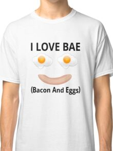 I Love BAE (Bacon And Eggs) Classic T-Shirt