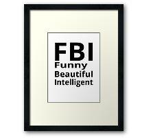 FBI - Funny Beautiful Intelligent Framed Print
