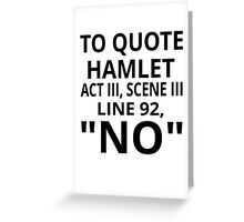 "To Quote Hamlet Act III Scene III Line 92, ""No"" Greeting Card"