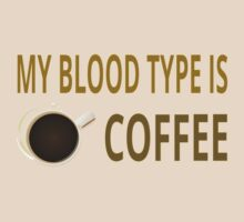 My Blood Type Is Coffee by coolfuntees