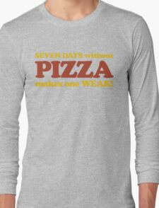 Seven Days Without Pizza Makes One Weak Long Sleeve T-Shirt