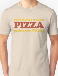 Seven Days Without Pizza Makes One Weak T-Shirt