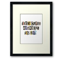 Give Me Coffee And No One Gets Hurt Framed Print