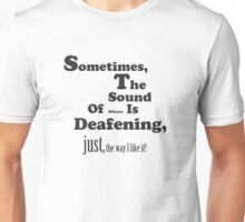 Somtimes, the sound of silence is deafening, just the way I like it!  Unisex T-Shirt