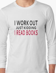 I Work Out. Just Kidding, I Read Books T-Shirt
