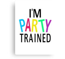 I'm Party Trained Canvas Print