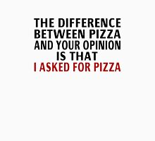 The Difference Between Pizza And Your Opinion T-Shirt