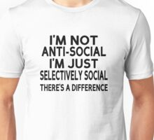 I'm Not Anti-Social. I'm Just Selectively Social. There's A Difference Unisex T-Shirt
