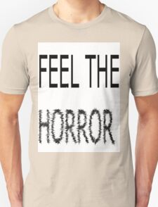 feel the horror Unisex T-Shirt