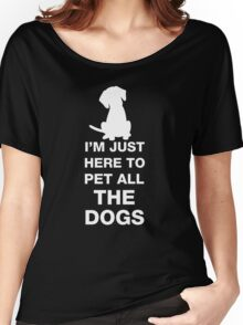 I'm Just Here To Pet All The Dogs Women's Relaxed Fit T-Shirt