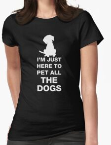 I'm Just Here To Pet All The Dogs Womens Fitted T-Shirt
