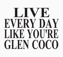 Live Every Day Like You're Glen Coco Baby Tee