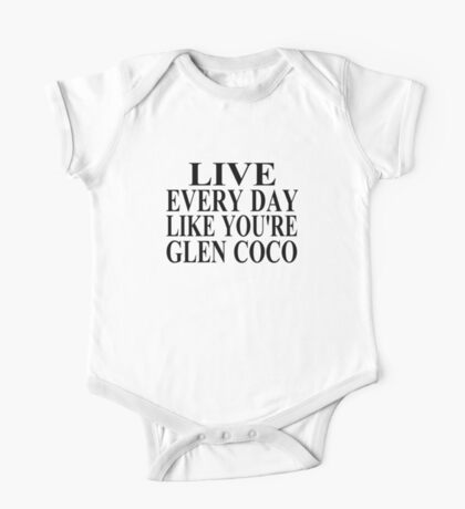 Live Every Day Like You're Glen Coco One Piece - Short Sleeve
