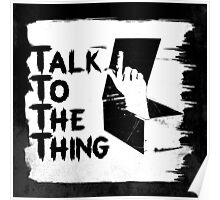 talk to the thing j Poster