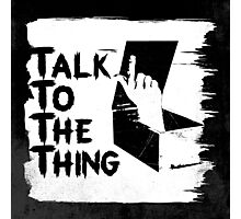 talk to the thing j Photographic Print