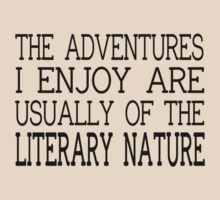 The Adventures I Enjoy Are Usually Of The Literary Nature by coolfuntees