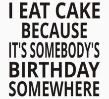 I Eat Cake Because It's Somebody's Birthday Somewhere Kids Tee