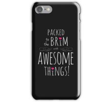 Packed to the Brim with Awesome (dark) iPhone Case/Skin