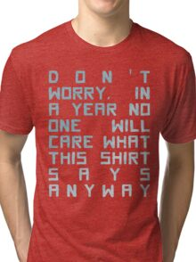 In A Year, No One Will Care Tri-blend T-Shirt