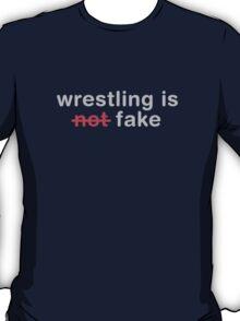 wrestling is not fake T-Shirt
