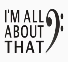 I'm All About That Bass by coolfuntees