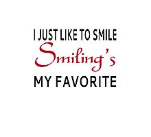 I Just Like To Smile. Smiling's My Favorite Photographic Print