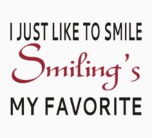 I Just Like To Smile. Smiling's My Favorite by coolfuntees