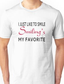 I Just Like To Smile. Smiling's My Favorite T-Shirt