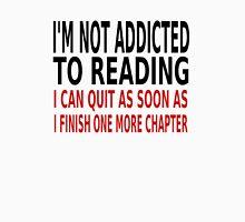 I'm Not Addicted To Reading Unisex T-Shirt
