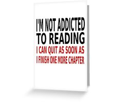 I'm Not Addicted To Reading Greeting Card