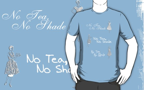 No tea no shade  by AHakir