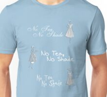 No tea no shade  Unisex T-Shirt