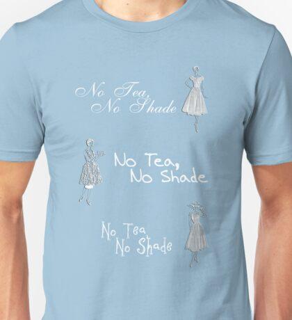 No tea no shade  Unisex T-Shirt