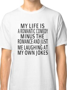 My Life Is A Romantic Comedy Classic T-Shirt