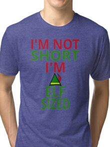I'm Not Short. I'm Elf Sized Tri-blend T-Shirt