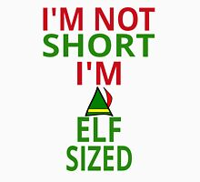 I'm Not Short. I'm Elf Sized Unisex T-Shirt