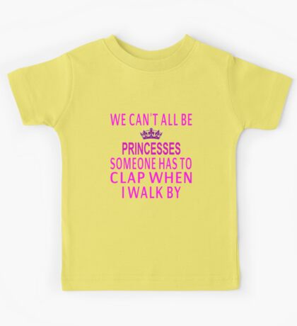 We Can't All Be Princesses Kids Tee