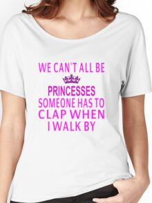 We Can't All Be Princesses Women's Relaxed Fit T-Shirt