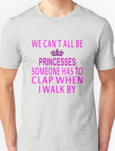 We Can't All Be Princesses Unisex T-Shirt