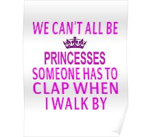 We Can't All Be Princesses Poster