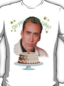 Do You Want This Cake? T-Shirt