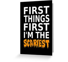 First Things First I'm The Scariest Greeting Card