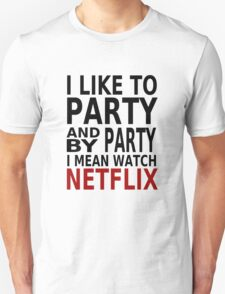 I Like To Party (Watch Netflix) T-Shirt