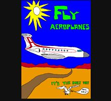 Fly Aeroplanes. It's the only way. Who sez? (Large) Unisex T-Shirt