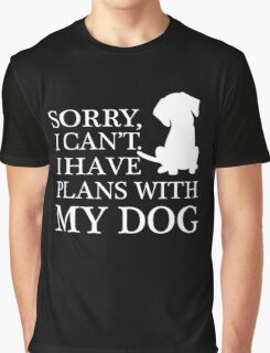 Sorry, I Can't. I Have Plans With My Dog. Graphic T-Shirt