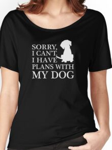 Sorry, I Can't. I Have Plans With My Dog. Women's Relaxed Fit T-Shirt