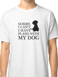 Sorry, I Can't. I Have Plans With My Dog. Classic T-Shirt