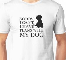 Sorry, I Can't. I Have Plans With My Dog. Unisex T-Shirt