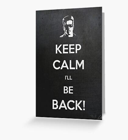 Keep Calm I'll Be Back Greeting Card